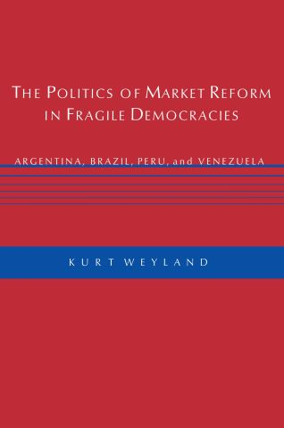 The Politics of Market Reform in Fragile Democracies