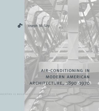 Air-Conditioning in Modern American Architecture, 1890–1970