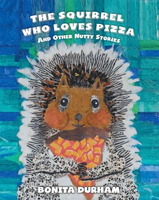 THE SQUIRREL WHO LOVES PIZZA AND OTHER NUTTY STORIES
