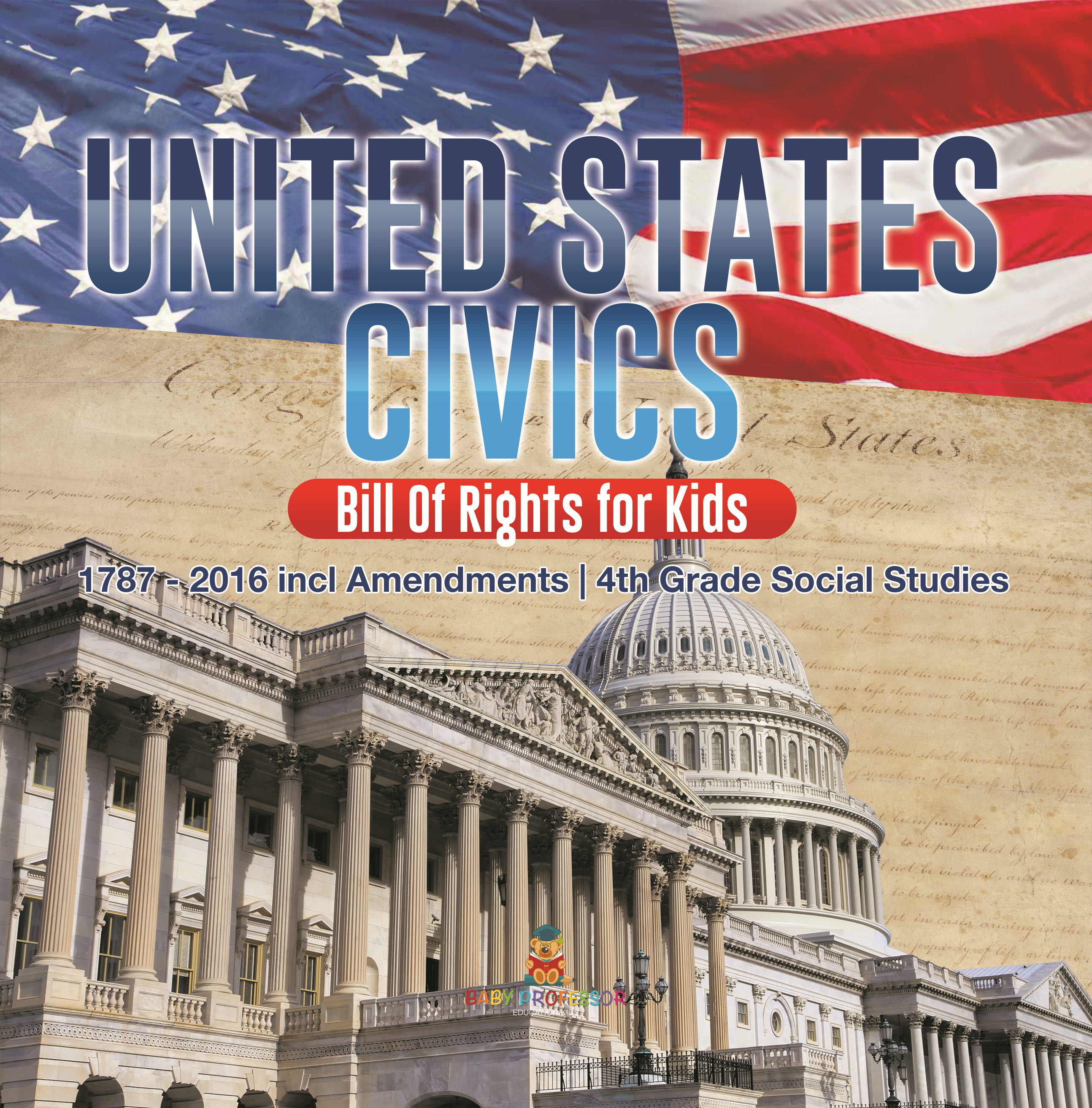 United States Civics - Bill Of Rights for Kids | 1787 - 2016 incl Amendments | 4th Grade Social Studies
