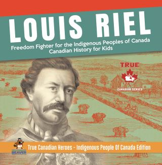 Louis Riel - Freedom Fighter for the Indigenous Peoples of Canada | Canadian History for Kids | True Canadian Heroes - Indigenous People Of Canada Edition