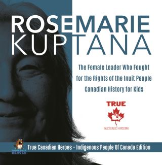 Rosemarie Kuptana - The Female Leader Who Fought for the Rights of the Inuit People | Canadian History for Kids | True Canadian Heroes - Indigenous People Of Canada Edition