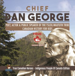 Chief Dan George - Poet, Actor & Public Speaker of the Tsleil-Waututh Tribe | Canadian History for Kids | True Canadian Heroes - Indigenous People Of Canada Edition