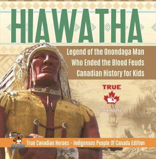 Hiawatha - Legend of the Onondaga Man Who Ended the Blood Feuds | Canadian History for Kids | True Canadian Heroes - Indigenous People Of Canada Edition