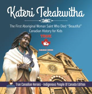 Kateri Tekakwitha - The First Aboriginal Woman Saint Who Died