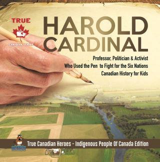Harold Cardinal - Professor, Politician & Activist Who Used the Pen to Fight for the Six Nations | Canadian History for Kids | True Canadian Heroes - Indigenous People Of Canada Edition