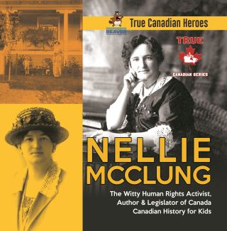 Nellie McClung - The Witty Human Rights Activist, Author & Legislator of Canada | Canadian History for Kids | True Canadian Heroes
