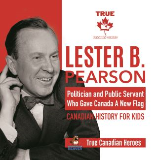 Lester B. Pearson - Politician and Public Servant Who Gave Canada A New Flag | Canadian History for Kids | True Canadian Heroes