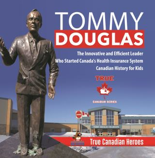 Tommy Douglas - The Innovative and Efficient Leader Who Started Canada's Health Insurance System | Canadian History for Kids | True Canadian Heroes