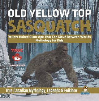 Old Yellow Top / Sasquatch - Yellow-Haired Giant Ape That Can Move Between Worlds | Mythology for Kids | True Canadian Mythology, Legends & Folklore