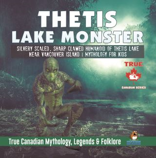 Thetis Lake Monster - Silvery Scaled, Sharp Clawed Humanoid of Thetis Lake near Vancouver Island | Mythology for Kids | True Canadian Mythology, Legends & Folklore