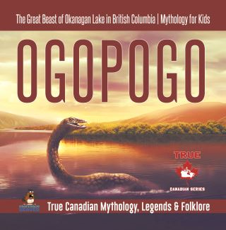 Ogopogo - The Great Beast of Okanagan Lake in British Columbia | Mythology for Kids | True Canadian Mythology, Legends & Folklore