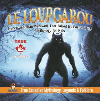 Le Loup Garou - French Canadian Werewolf That Failed Its Easter Duty | Mythology for Kids | True Canadian Mythology, Legends & Folklore