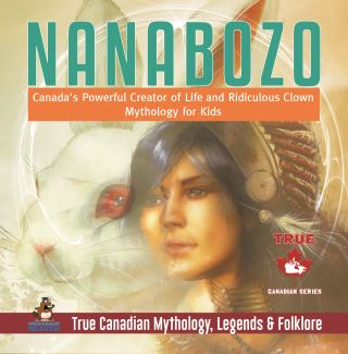 Nanabozo - Canada's Powerful Creator of Life and Ridiculous Clown | Mythology for Kids | True Canadian Mythology, Legends & Folklore