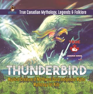 Thunderbird - Mystical Creature of Northwest Coast Indigenous Myths | Mythology for Kids | True Canadian Mythology, Legends & Folklore