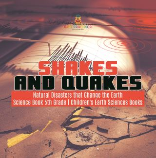 Shakes and Quakes | Natural Disasters that Change the Earth | Science Book 5th Grade | Children's Earth Sciences Books