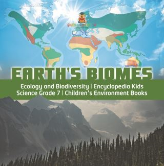Earth's Biomes | Ecology and Biodiversity | Encyclopedia Kids | Science Grade 7 | Children's Environment Books
