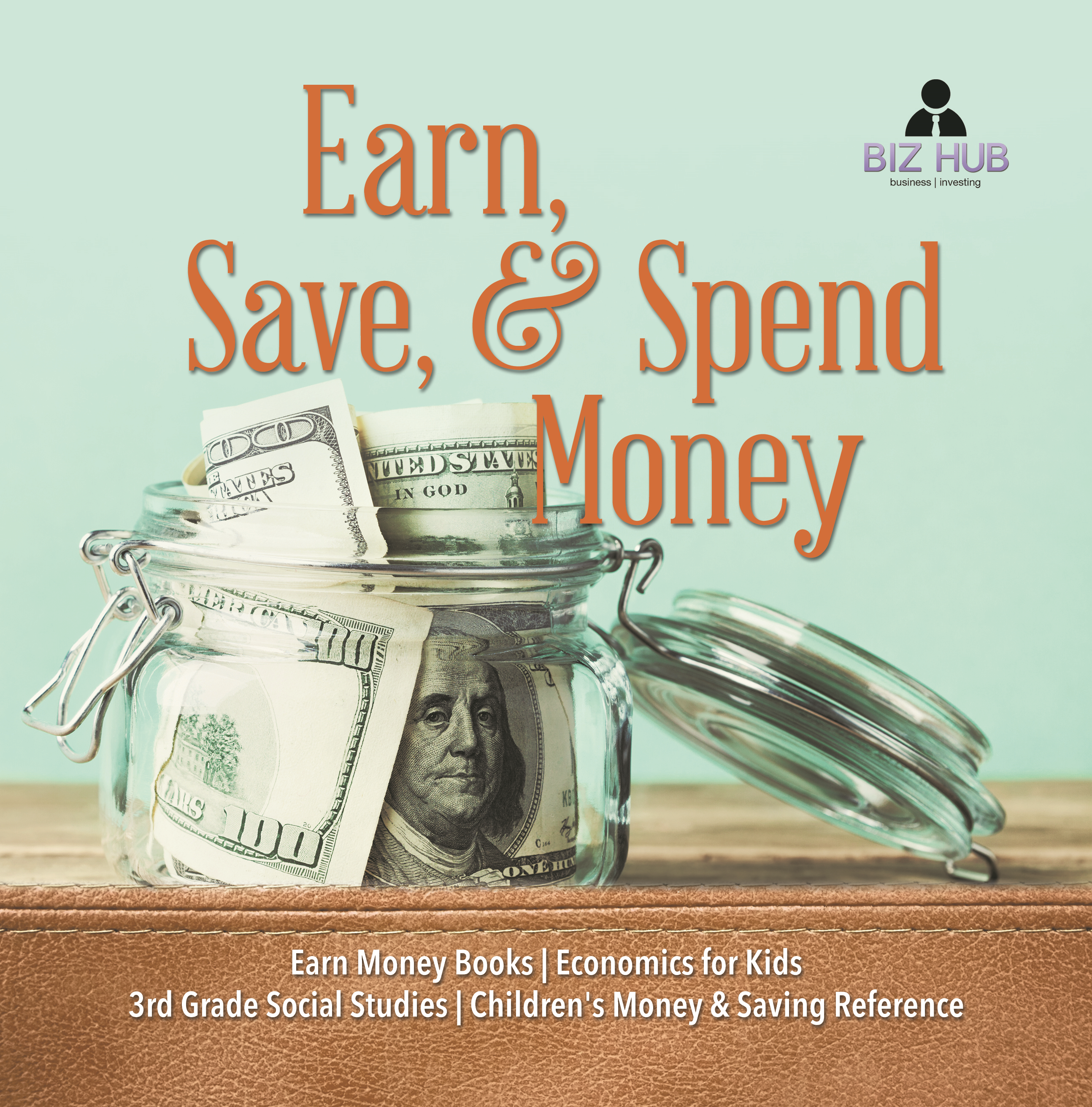 Earn, Save, & Spend Money | Earn Money Books | Economics for Kids | 3rd Grade Social Studies | Children's Money & Saving Reference