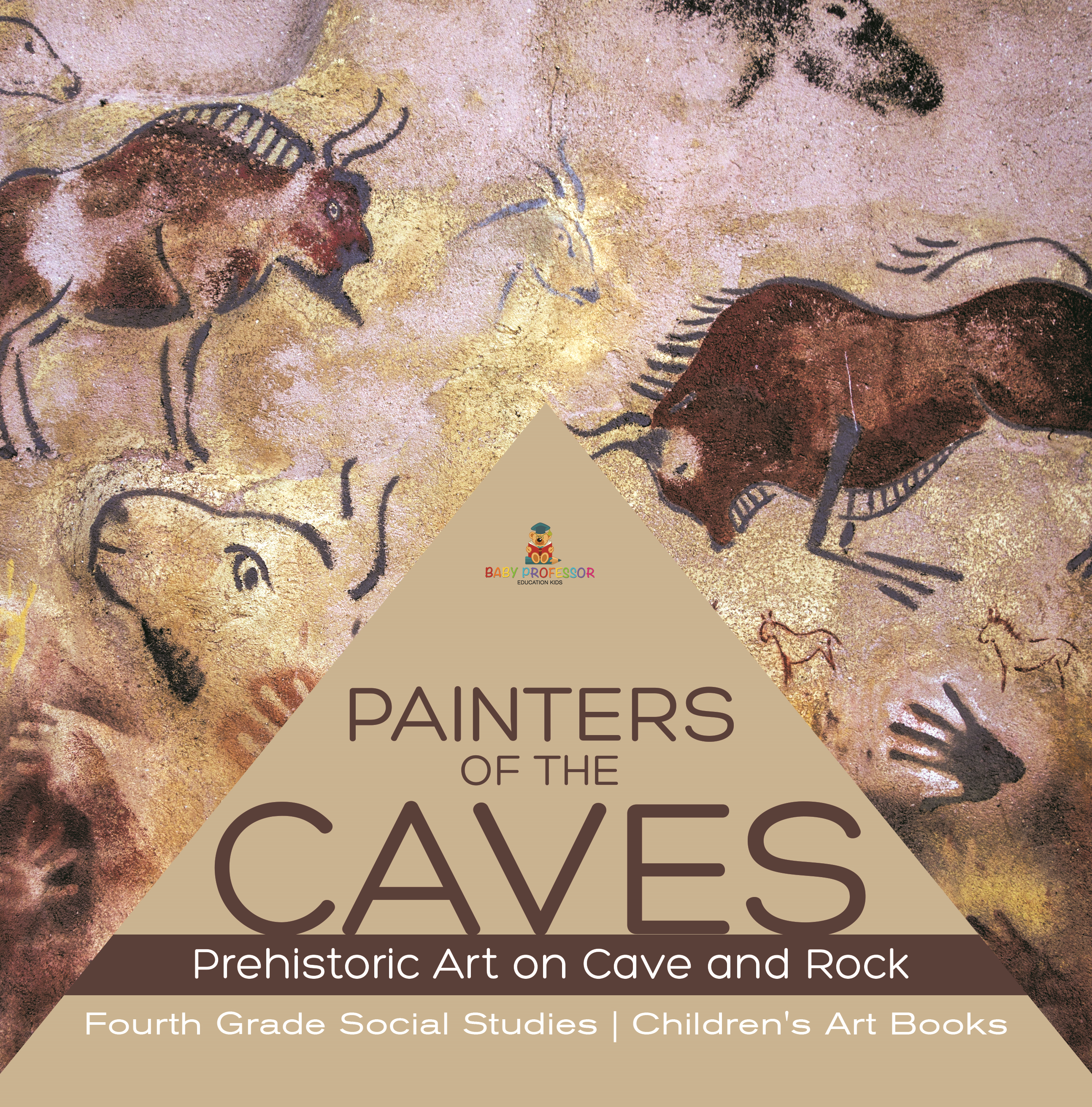 Painters of the Caves | Prehistoric Art on Cave and Rock | Fourth Grade Social Studies | Children's Art Books