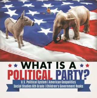 What is a Political Party? | U.S. Political System | American Geopolitics | Social Studies 6th Grade | Children's Government Books