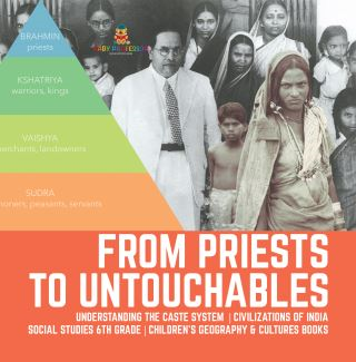 From Priests to Untouchables | Understanding the Caste System | Civilizations of India | Social Studies 6th Grade | Children's Geography & Cultures Books