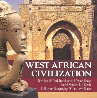 West African Civilization | Written & Oral Traditions | African Books | Social Studies 6th Grade | Children's Geography & Cultures Books