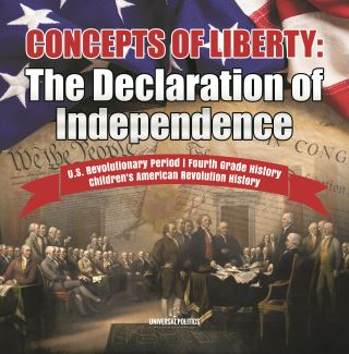 Concepts of Liberty : The Declaration of Independence | U.S. Revolutionary Period | Fourth Grade History | Children's American Revolution History