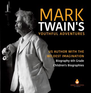 Mark Twain's Youthful Adventures | US Author with the Wildest Imagination | Biography 6th Grade | Children's Biographies