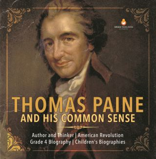 Thomas Paine and His Common Sense | Author and Thinker | American Revolution | Grade 4 Biography | Children's Biographies