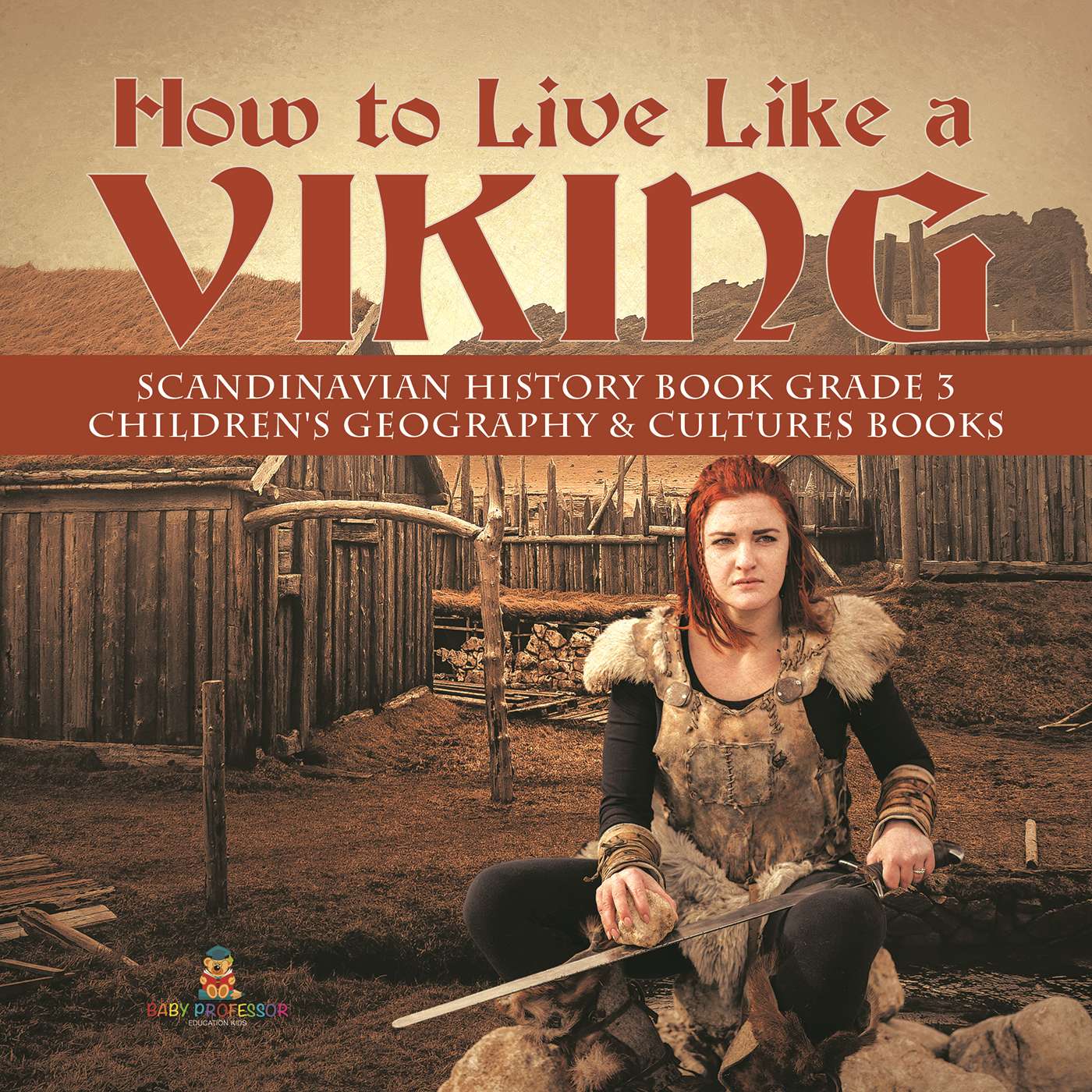 How to Live Like a Viking | Scandinavian History Book Grade 3 | Children's Geography & Cultures Books