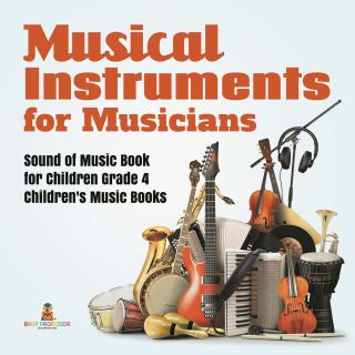 Musical Instruments for Musicians | Sound of Music Book for Children Grade 4 | Children's Music Books