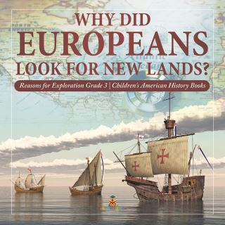 Why Did Europeans Look for New Lands? | Reasons for Exploration Grade 3 | Children's American History Books