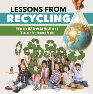 Lessons from Recycling | Environmental Books for Kids Grade 4 | Children's Environment Books