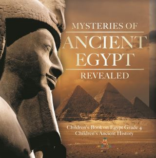 Mysteries of Ancient Egypt Revealed | Children's Book on Egypt Grade 4 | Children's Ancient History