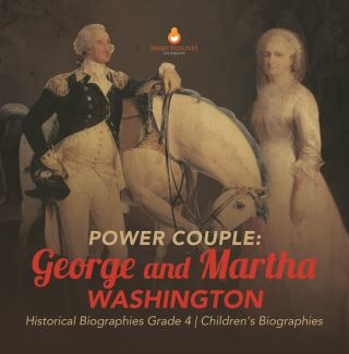 Power Couple : George and Martha Washington | Historical Biographies Grade 4 | Children's Biographies