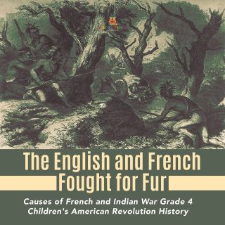 The English and French Fought for Fur | Causes of French and Indian War Grade 4 | Children's American Revolution History
