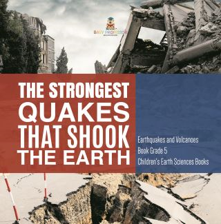 The Strongest Quakes That Shook the Earth | Earthquakes and Volcanoes Book Grade 5 | Children's Earth Sciences Books
