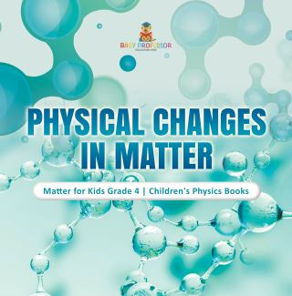 Physical Changes in Matter | Matter for Kids Grade 4 | Children's Physics Books