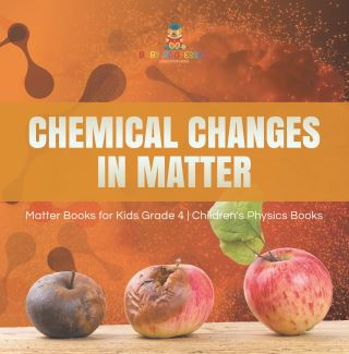 Chemical Changes in Matter | Matter Books for Kids Grade 4 | Children's Physics Books