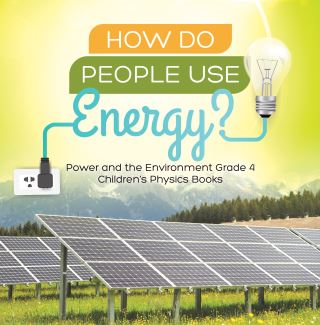 How Do People Use Energy? | Power and the Environment Grade 4 | Children's Physics Books