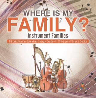 Where Is My Family? Instrument Families | Introduction to Sound as Energy Grade 4 | Children's Physics Books