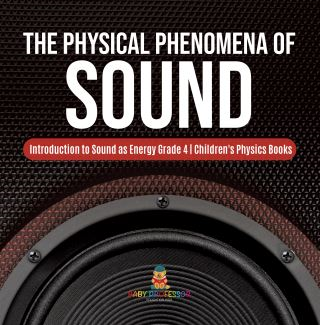 The Physical Phenomena of Sound | Introduction to Sound as Energy Grade 4 | Children's Physics Books