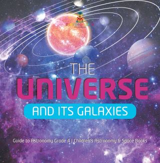 The Universe and Its Galaxies | Guide to Astronomy Grade 4 | Children's Astronomy & Space Books