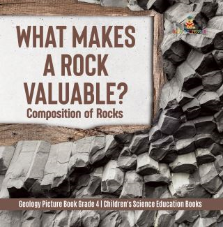 What Makes a Rock Valuable? : Composition of Rocks | Geology Picture Book Grade 4 | Children's Science Education Books