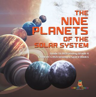 The Nine Planets of the Solar System | Guide to Astronomy Grade 4 | Children's Astronomy & Space Books