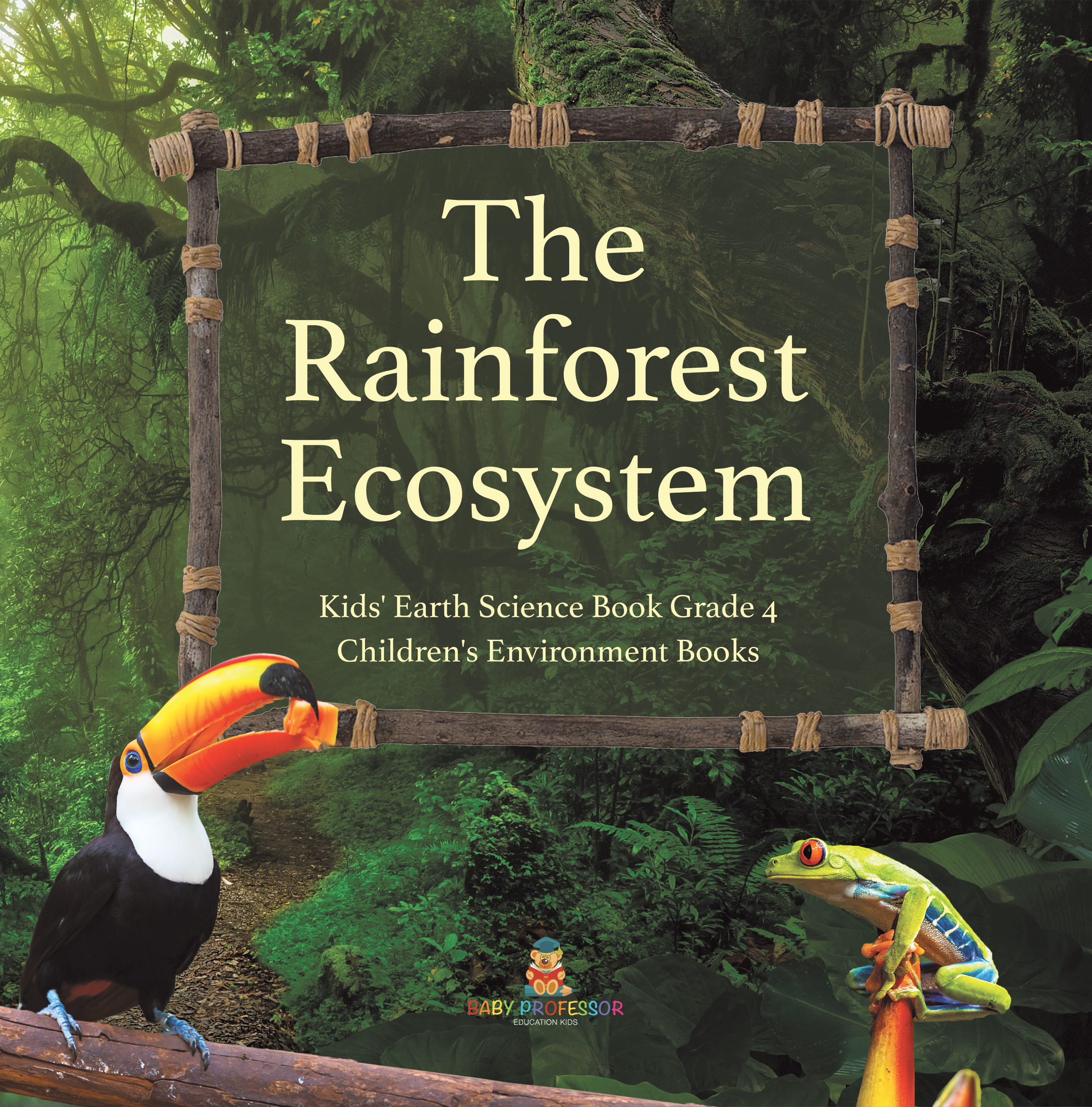 The Rainforest Ecosystem | Kids' Earth Science Book Grade 4 | Children's Environment Books