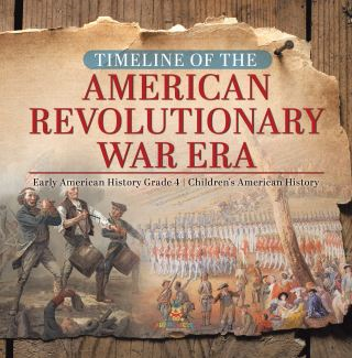 Timeline of the American Revolutionary War Era | Early American History Grade 4 | Children's American History