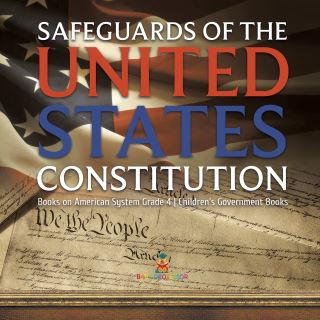 Safeguards of the United States Constitution | Books on American System Grade 4 | Children's Government Books