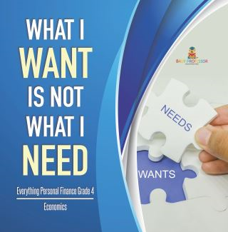 What I Want is Not What I Need | Everything Personal Finance Grade 4 | Economics