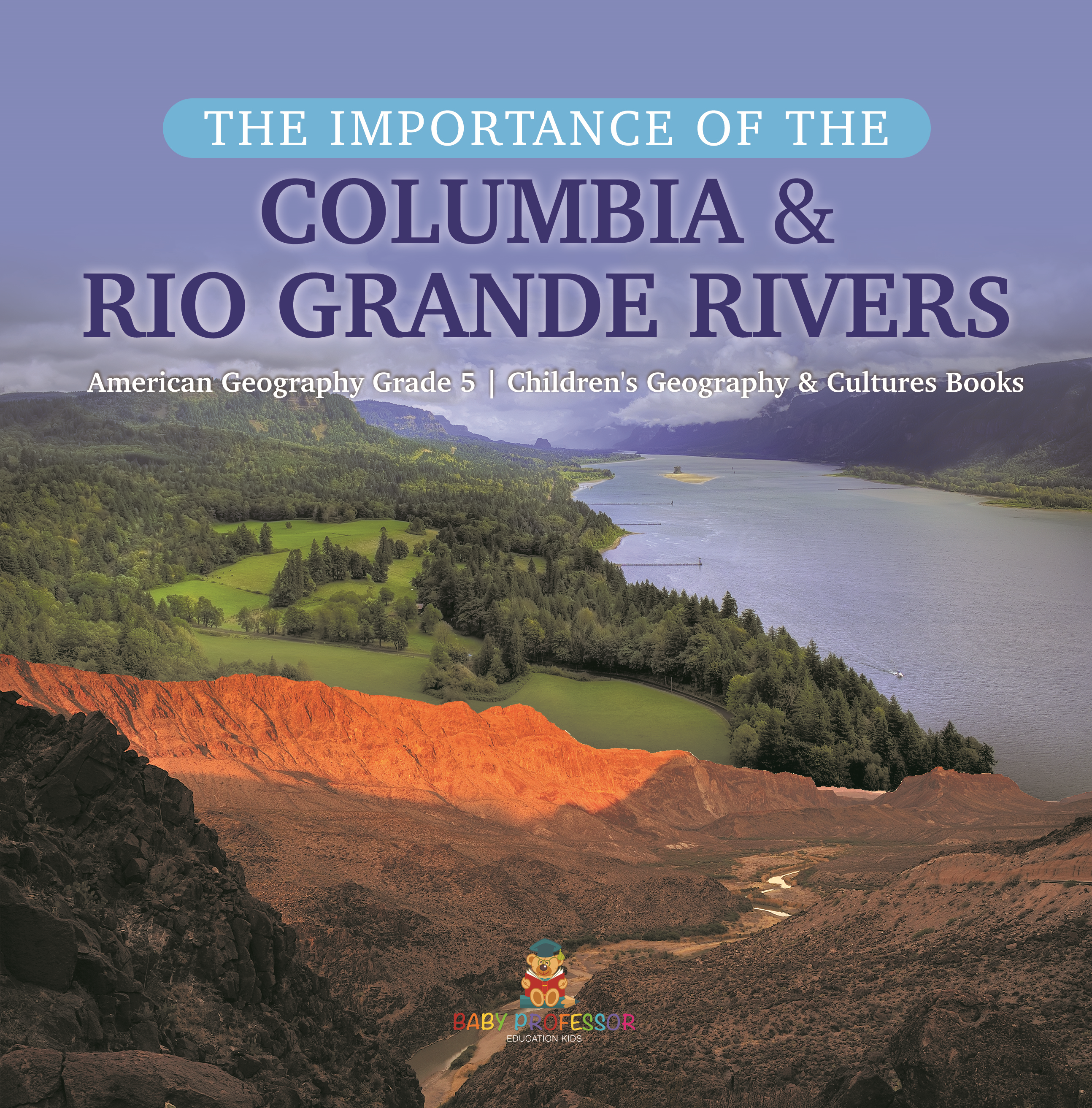 The Importance of the Columbia & Rio Grande Rivers | American Geography Grade 5 | Children's Geography & Cultures Books